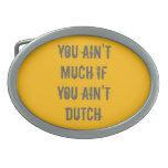 Usted no es mucho si usted no es holandés hebillas cinturón
