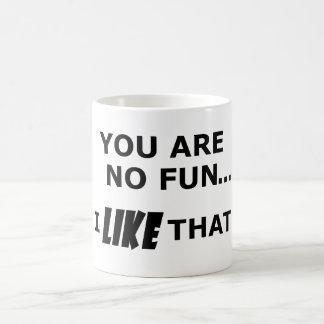 Usted no es ninguna diversión… taza