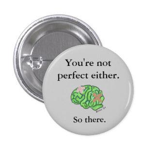 """""""Usted no es perfecto cualquier"""" botón"""
