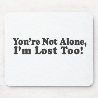 ¡Usted no es solo, yo se pierde también! Alfombrilla De Ratón