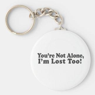 ¡Usted no es solo, yo se pierde también! Llavero Personalizado