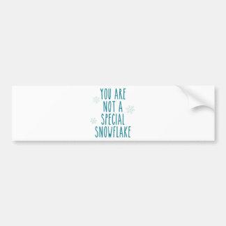 Usted no es un copo de nieve especial etiqueta de parachoque