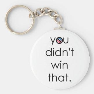 Usted no ganó a ese Obama Llavero Redondo Tipo Pin