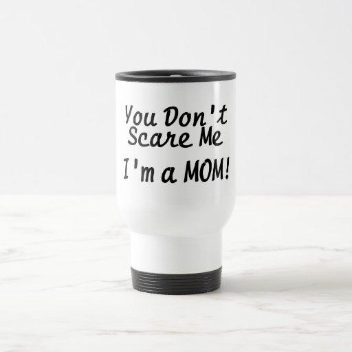 Usted no me asusta Im una mamá Tazas De Café
