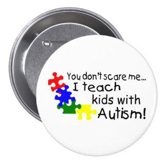 Usted no me asusta que enseño a niños con autismo pins