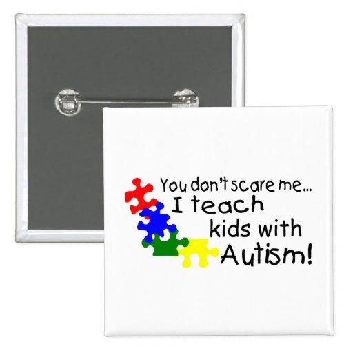 Usted no me asusta que enseño a niños con autismo pin