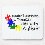 Usted no me asusta que enseño a niños con autismo alfombrillas de ratones