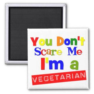 Usted no me asusta que soy un vegetariano imán cuadrado