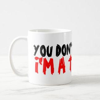 Usted no me asusta que soy una taza de café del