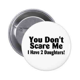 Usted no me asusta que tengo 2 hijas pin