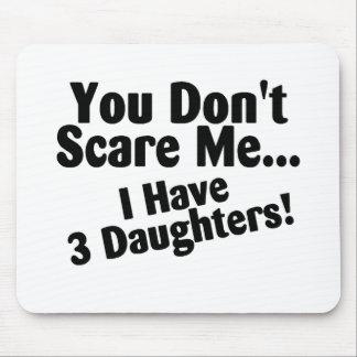 Usted no me asusta que tengo 3 hijas alfombrillas de ratón