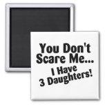 Usted no me asusta que tengo 3 hijas imán de nevera
