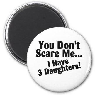Usted no me asusta que tengo 3 hijas imán redondo 5 cm
