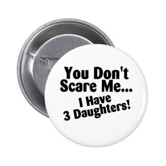 Usted no me asusta que tengo 3 hijas pin redondo de 2 pulgadas