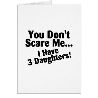 Usted no me asusta que tengo 3 hijas tarjeta de felicitación
