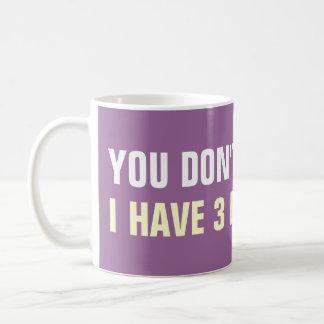Usted no me asusta que tengo 3 tazas de café de