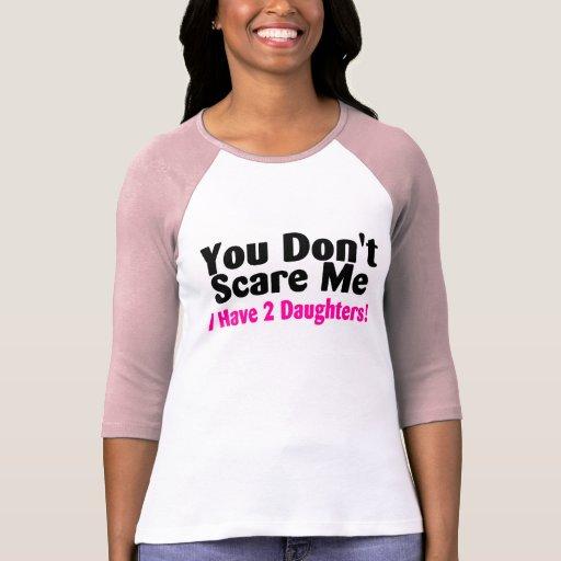 Usted no me asusta que tengo dos hijas camiseta
