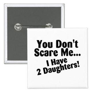 Usted no me asusta que tengo hijas pin cuadrado