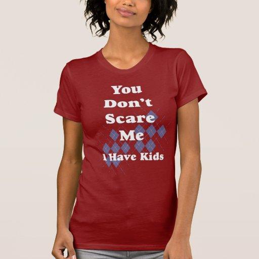 Usted no me asusta… que tengo niños camiseta