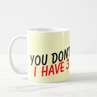 Usted no me asusta que tengo taza de café de 3 hij
