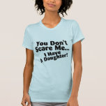 Usted no me asusta que tengo una hija camiseta