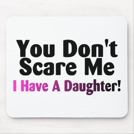 Usted no me asusta que tengo una hija mouse pad