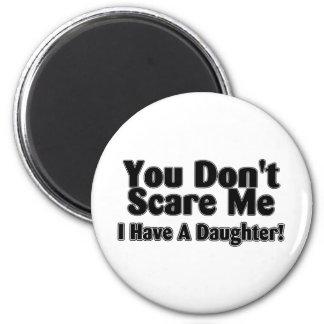 Usted no me asusta que tengo una hija resumida imán redondo 5 cm