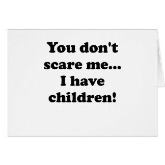 Usted no me asusta… Tengo niños Tarjeta De Felicitación