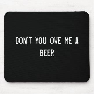 usted no me debe una cerveza alfombrillas de raton
