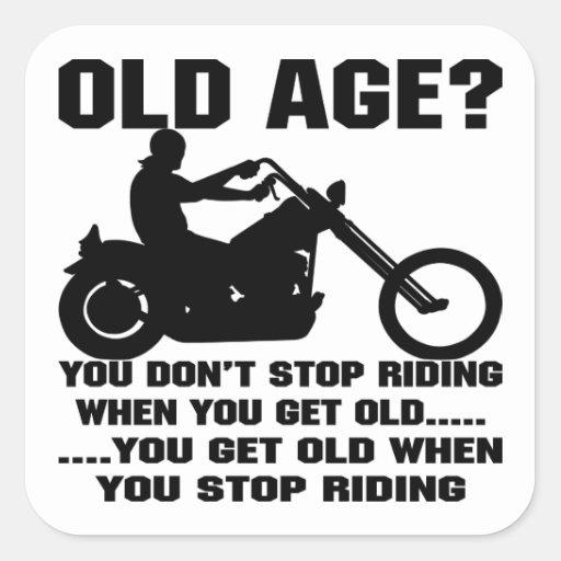 Usted no para el montar cuando usted consigue viej calcomanías cuadradass