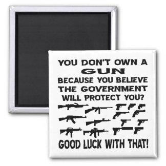 Usted no posee un arma porque usted cree el gobier imán cuadrado