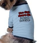 Usted no puede asustarme… abogado camisetas mascota