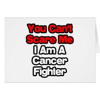 Usted no puede asustarme… combatiente del cáncer tarjeta de felicitación