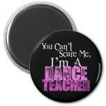 Usted no puede asustarme, profesor de la danza imán de frigorífico
