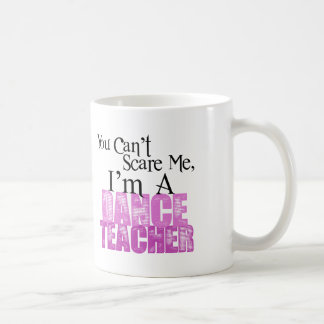 Usted no puede asustarme, profesor de la danza taza de café