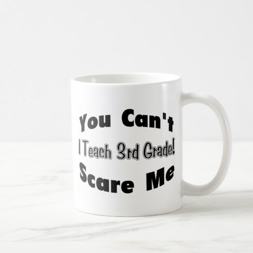 Usted no puede asustarme que enseño al 3ro grado taza de café