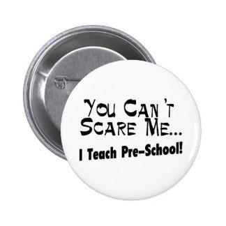 Usted no puede asustarme que enseño al preescolar pin