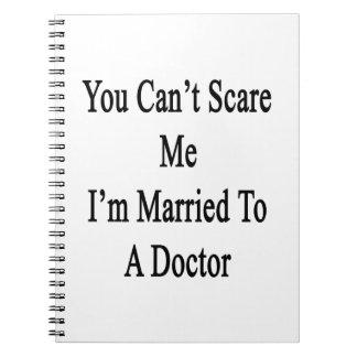 Usted no puede asustarme que estoy casado con un libreta