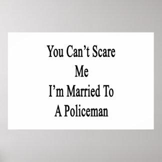 Usted no puede asustarme que estoy casado con un poster