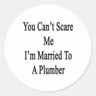 Usted no puede asustarme que estoy casado con un etiquetas redondas