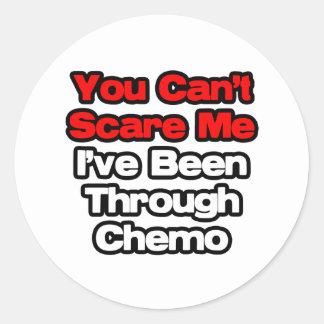 Usted no puede asustarme… que he estado con Chemo Pegatina Redonda