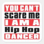 Usted no puede asustarme que soy bailarín de Hip Pegatina Cuadrada