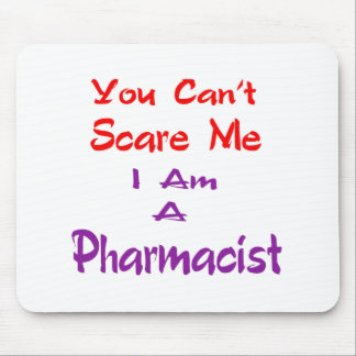Usted no puede asustarme que soy farmacéutico mouse pads