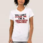 Usted no puede asustarme que soy maestro de jardín camisetas