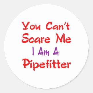 Usted no puede asustarme que soy un Pipefitter. Pegatina Redonda
