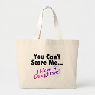 Usted no puede asustarme que tengo 3 hijas bolsa tela grande