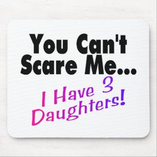 Usted no puede asustarme que tengo 3 hijas alfombrilla de raton