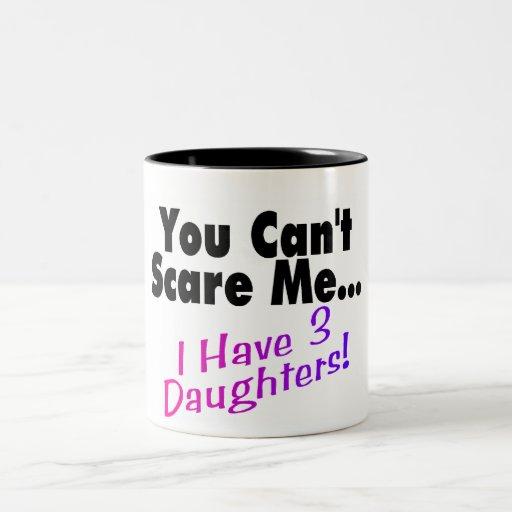 Usted no puede asustarme que tengo 3 hijas taza de café