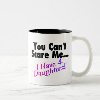 Usted no puede asustarme que tengo 4 hijas tazas de café