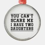 Usted no puede asustarme que tengo dos hijas adorno navideño redondo de metal